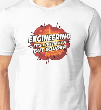 Engineering - It's Like Math But Louder Unisex T-Shirt