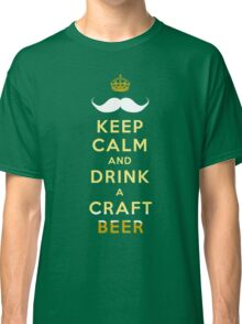 KEEP CALM - CRAFT BEER Classic T-Shirt