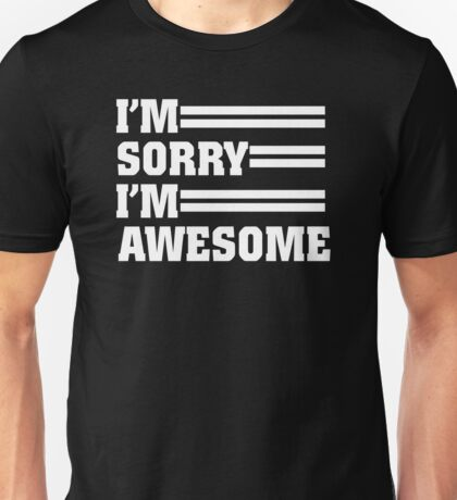Im Sorry Im Awesome Unisex T-Shirt