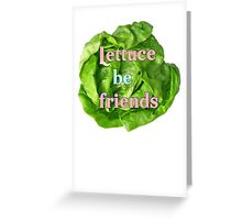 lettuce be friends Greeting Card
