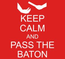 Keep Calm and Pass the Baton by ScottW93