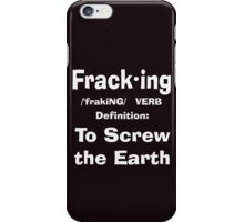 Fracking definition to screw the earth iPhone Case/Skin