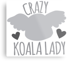 CRAZY Koala lady!  Metal Print