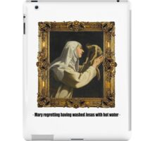 Mary regretting having washed Jesus with hot water iPad Case/Skin
