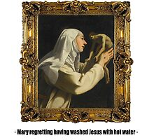 Mary regretting having washed Jesus with hot water by ayay