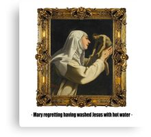 Mary regretting having washed Jesus with hot water Canvas Print