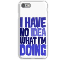 I have no idea what I'm doing iPhone Case/Skin