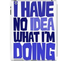 I have no idea what I'm doing iPad Case/Skin