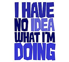 I have no idea what I'm doing Photographic Print