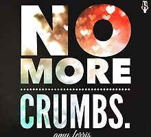 No More Crumbs.  by MoxieMe