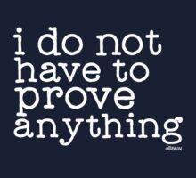 I do not have to prove anything Kids Tee