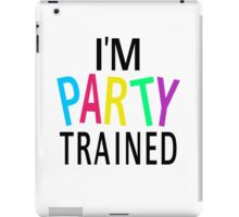 I'm Party Trained iPad Case/Skin