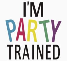 I'm Party Trained by coolfuntees