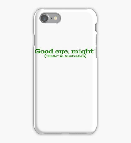 "Good eye, might! (""Hello"" in Australian) iPhone Case/Skin"