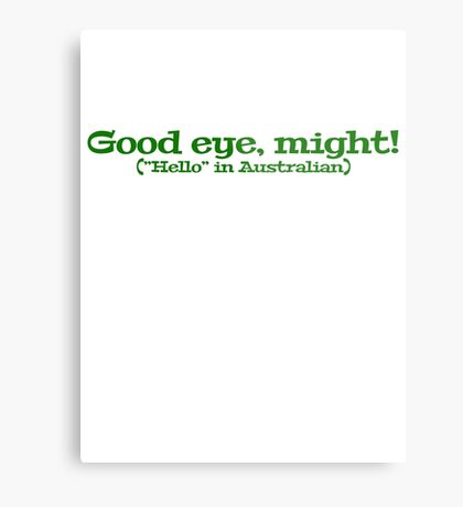"Good eye, might! (""Hello"" in Australian) Metal Print"