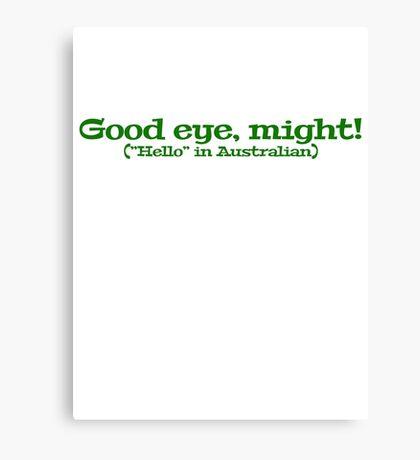 "Good eye, might! (""Hello"" in Australian) Canvas Print"