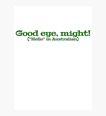 "Good eye, might! (""Hello"" in Australian) Photographic Print"