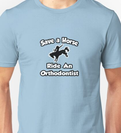 Save A Horse, Ride An Orthodontist Unisex T-Shirt