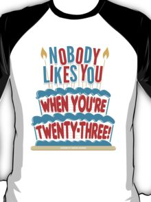 Nobody Likes You When You're 23 T-Shirt