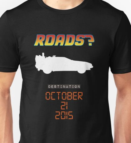 Back to the future - Roads? Unisex T-Shirt
