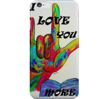 I LOVE YOU MORE - American Sign Language iPhone Case/Skin