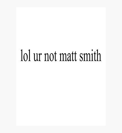 Matt Smith? I Think Yes. Photographic Print