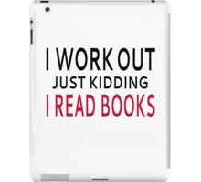 I Work Out. Just Kidding, I Read Books iPad Case/Skin