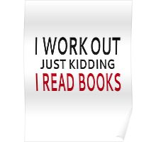 I Work Out. Just Kidding, I Read Books Poster