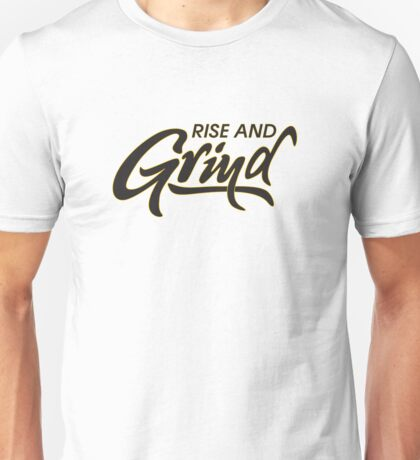 Rise and Grind Unisex T-Shirt