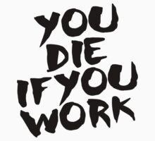 You Die if You Work by Broodus