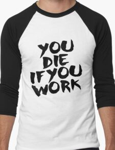 You Die if You Work Men's Baseball ¾ T-Shirt