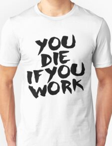 You Die if You Work T-Shirt