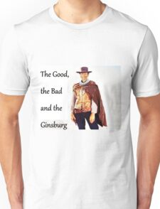 The Good, the Bad and the Ginsburg Unisex T-Shirt