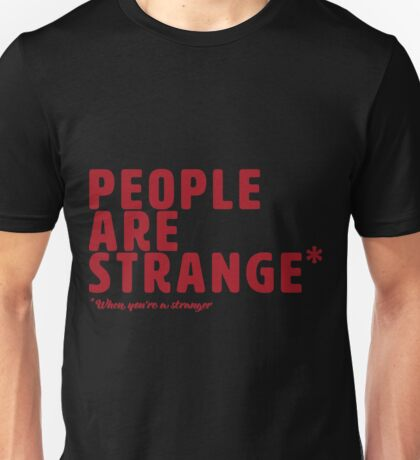 People Are Strange When You Re A Stranger Unisex T-Shirt