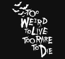 Too weird to live... (White) by Ely Prosser