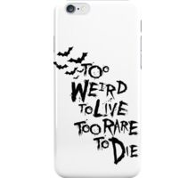 Too weird to live... iPhone Case/Skin