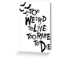 Too weird to live... Greeting Card