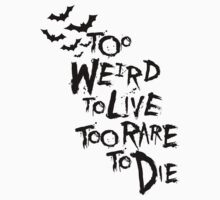 Too weird to live... by Ely Prosser