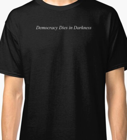 Democracy Dies in Darknes - The Washington Post New Slogan Classic T-Shirt