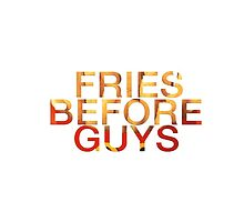 Fries before guys by kathleenlegakis