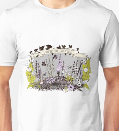 How Does Your Garden Grow? Unisex T-Shirt
