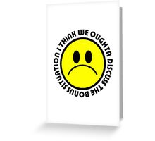 I think we oughta discuss the bonus situation Greeting Card