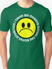 I think we oughta discuss the bonus situation T-Shirt