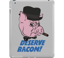 Deserve Bacon! iPad Case/Skin