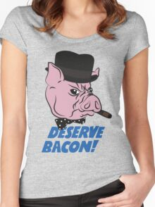 Deserve Bacon! Women's Fitted Scoop T-Shirt