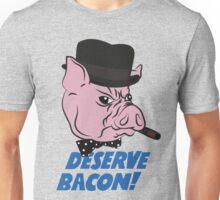 Deserve Bacon! Unisex T-Shirt