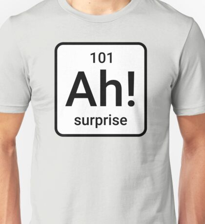 Ah! The element of surprise Unisex T-Shirt