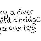 Cry a River, Build a Bridge, Get over It by LittleMizMagic