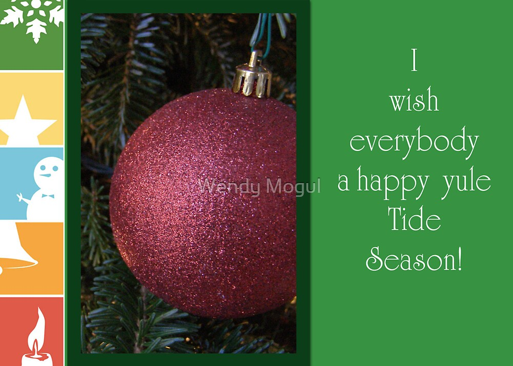 Yule Tide!!!! by Wendy Mogul