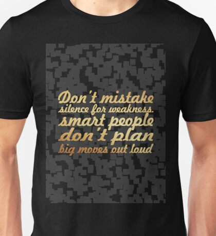 Don't mistake silence for weaknes...inspirational quotes Unisex T-Shirt